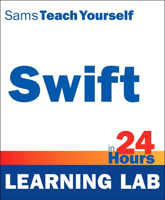 Swift in 24 Hours, Sams Teach Yourself (Learning Lab)