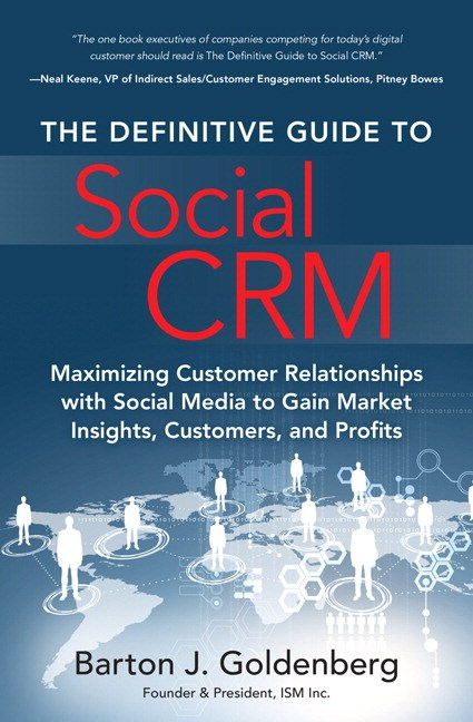 Definitive Guide to Social CRM, The: Maximizing Customer Relationships with Social Media to Gain Market Insights, Customers, and Profits