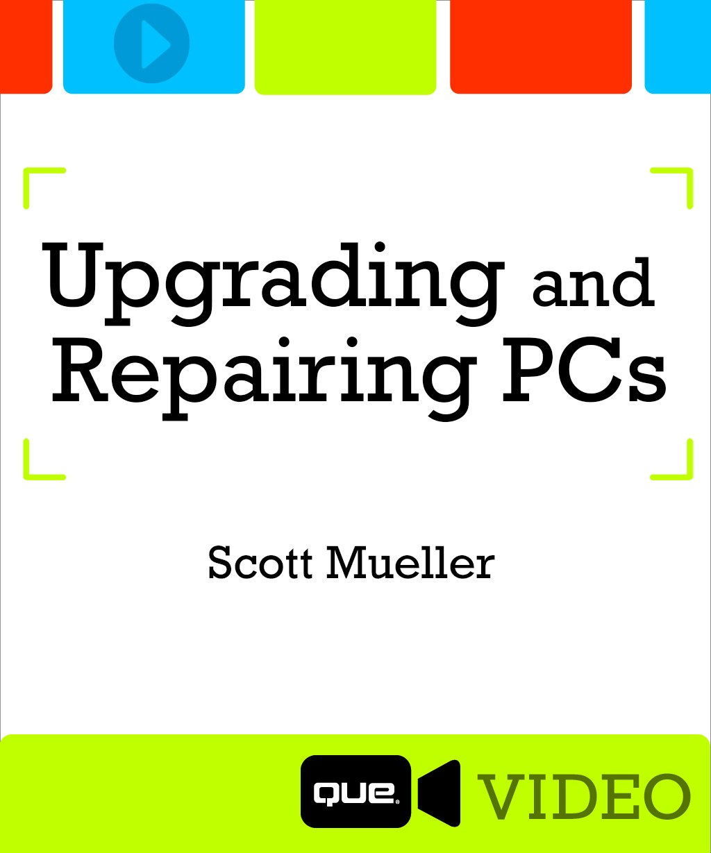 Upgrading and Repairing PCs 22nd Edition, Downloadable Video