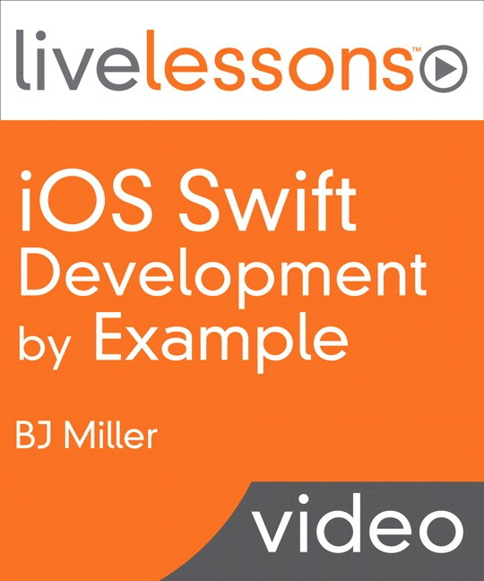 iOS Swift Programming By Example LiveLessons (Video Training), Downloadable Version
