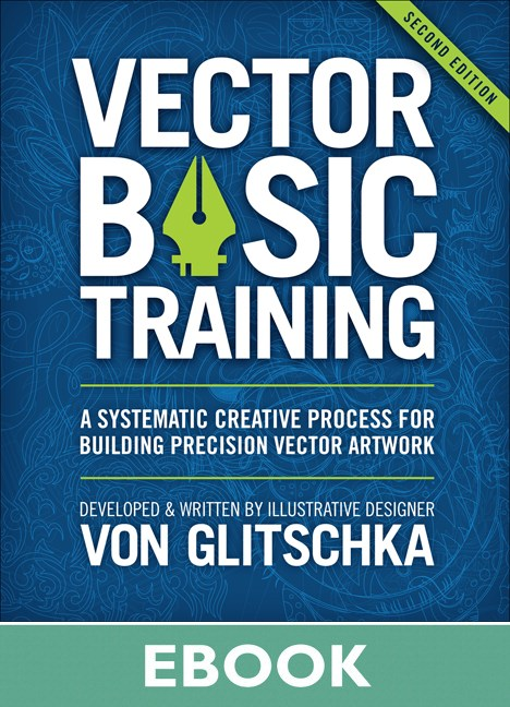 Vector Basic Training: Vector Basic Training: A Systematic Creative Process for Building Precision Vector Artwork, 2nd Edition