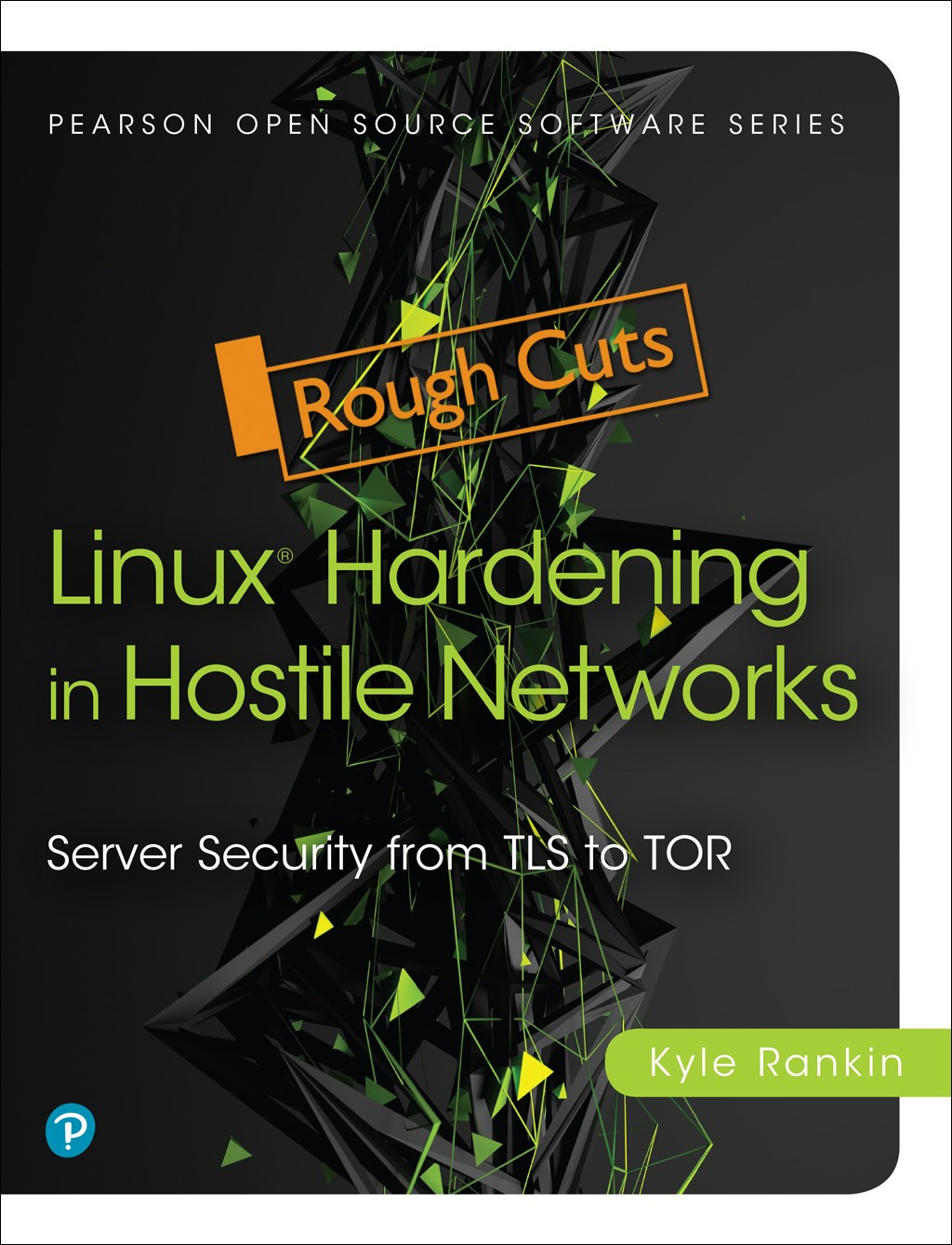 Linux Hardening in Hostile Networks: Server Security from TLS to Tor, Rough Cuts