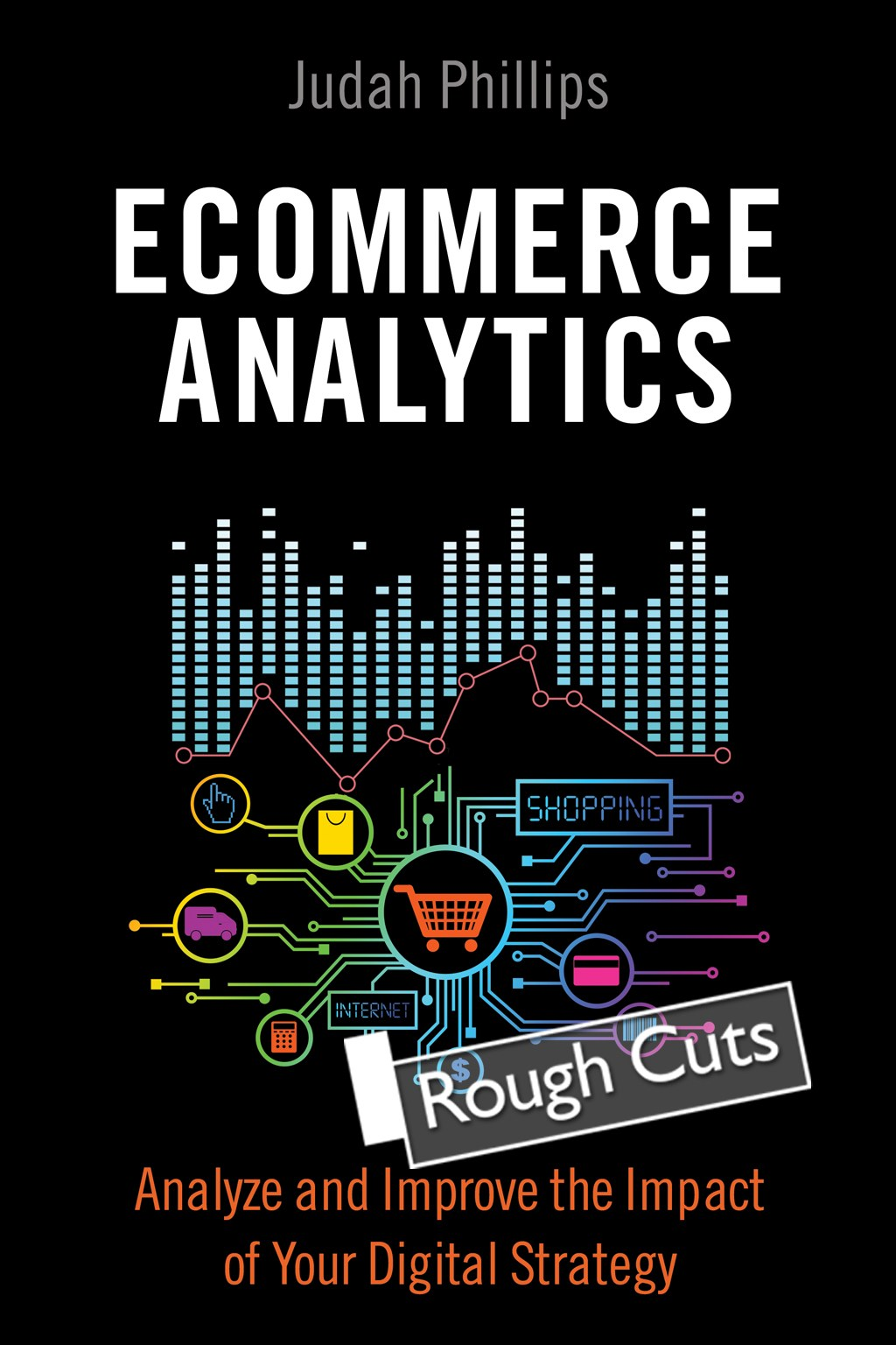 Ecommerce Analytics: Analyze and Improve the Impact of Your Digital Strategy, Rough Cuts