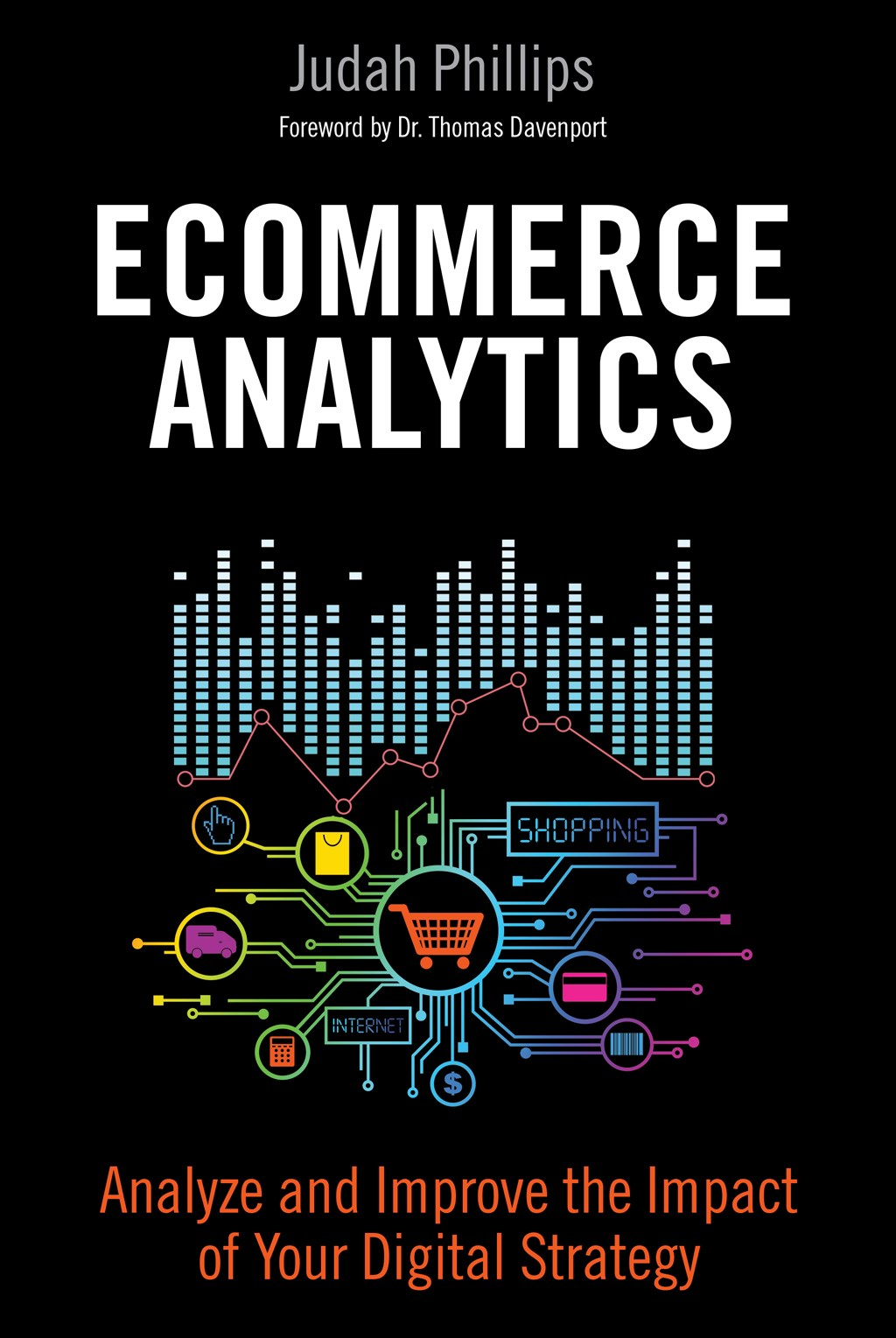 Ecommerce Analytics: Analyze and Improve the Impact of Your Digital Strategy