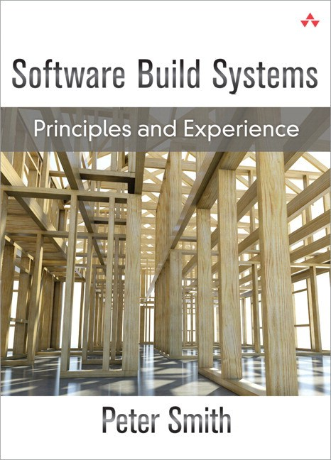 Software Build Systems: Principles and Experience (paperback)