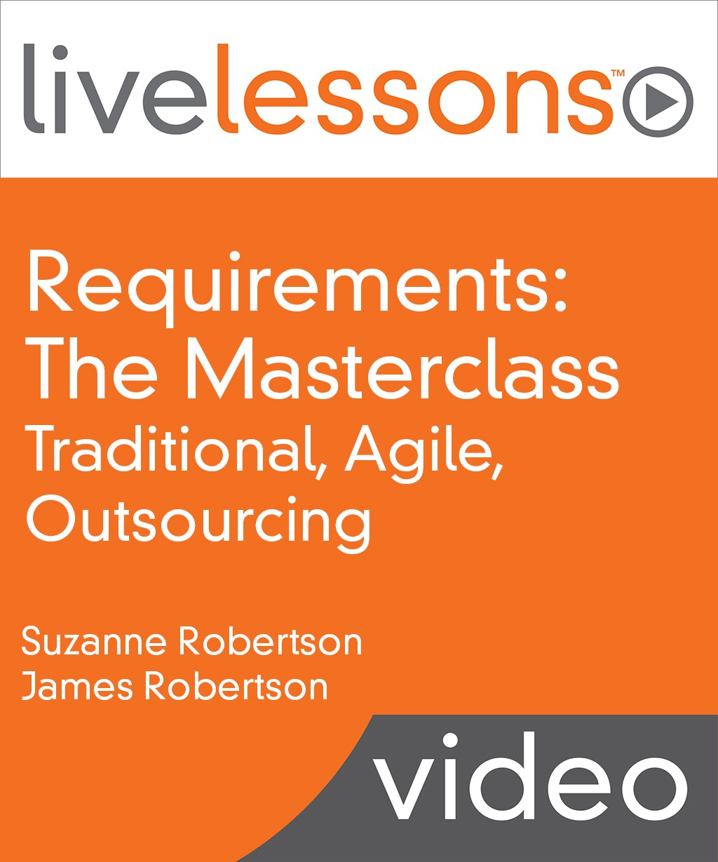Requirements: The Masterclass LiveLessons--Traditional, Agile, Outsourcing (Video Training)