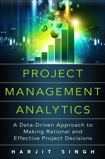 Project Management Analytics: A Data-Driven Approach to Making Rational and Effective Project Decisions