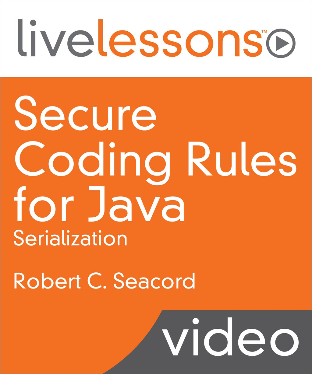 Secure Coding Rules for Java: Serialization LiveLessons (Video Training)