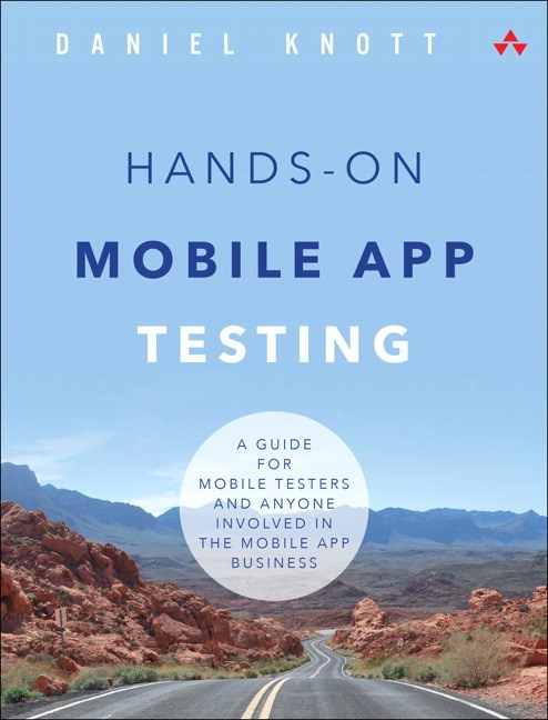 Hands-On Mobile App Testing: A Guide for Mobile Testers and Anyone Involved in the Mobile App Business