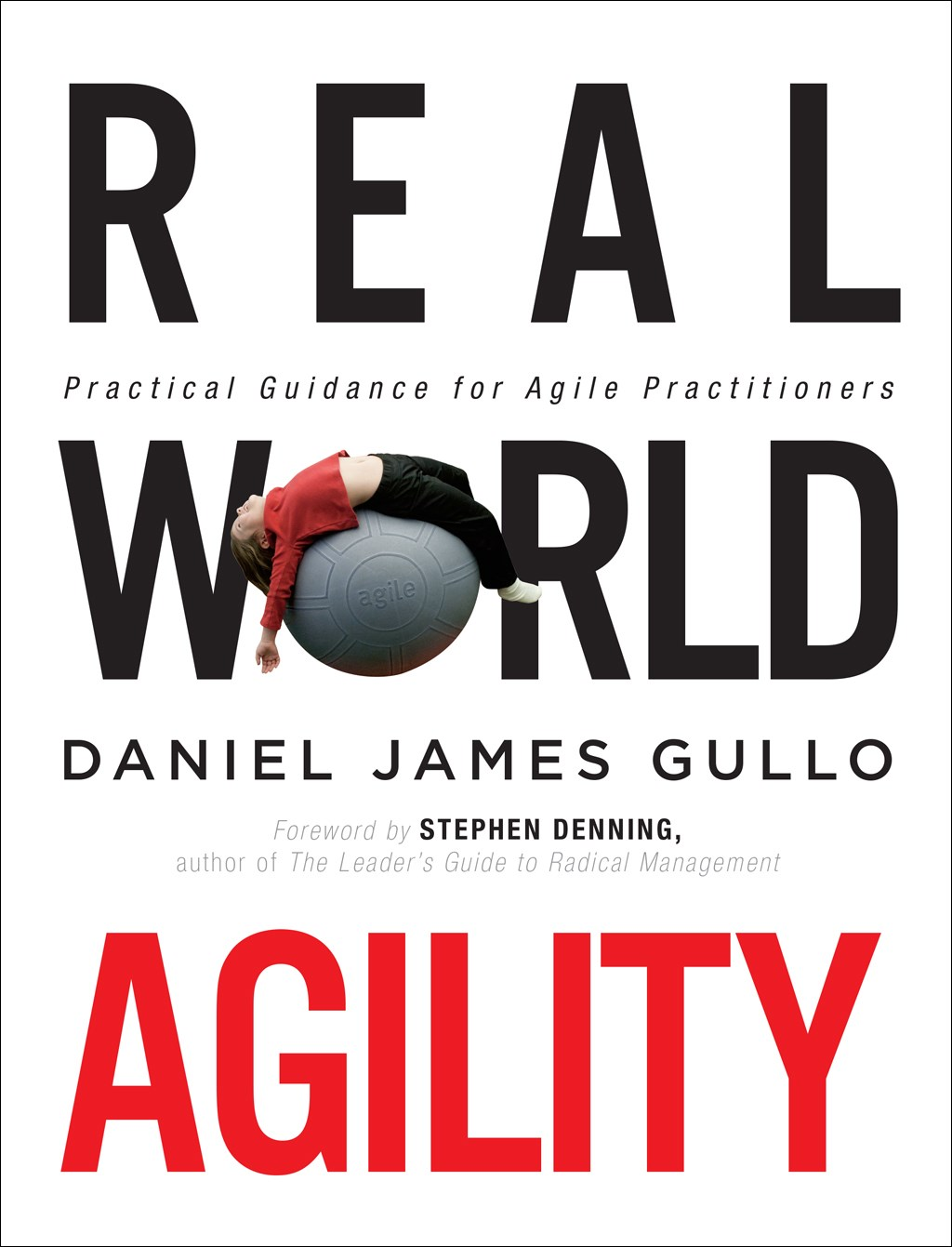Real World Agility: Practical Guidance for Agile Practitioners