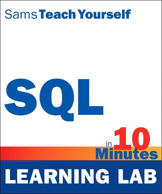 SQL in 10 Minutes, Sams Teach Yourself (Learning Lab)