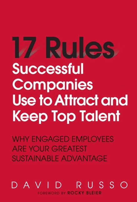 17 Rules Successful Companies Use to Attract and Keep Top Talent: Why Engaged Employees Are Your Greatest Sustainable Advantage (paperback)