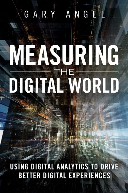 Measuring the Digital World: Using Digital Analytics to Drive Better Digital Experiences
