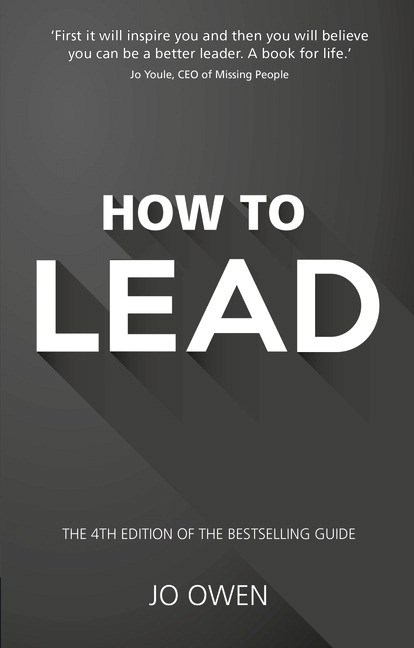 How to Lead: The Definitive Guide to Effective Leadership, 4th Edition
