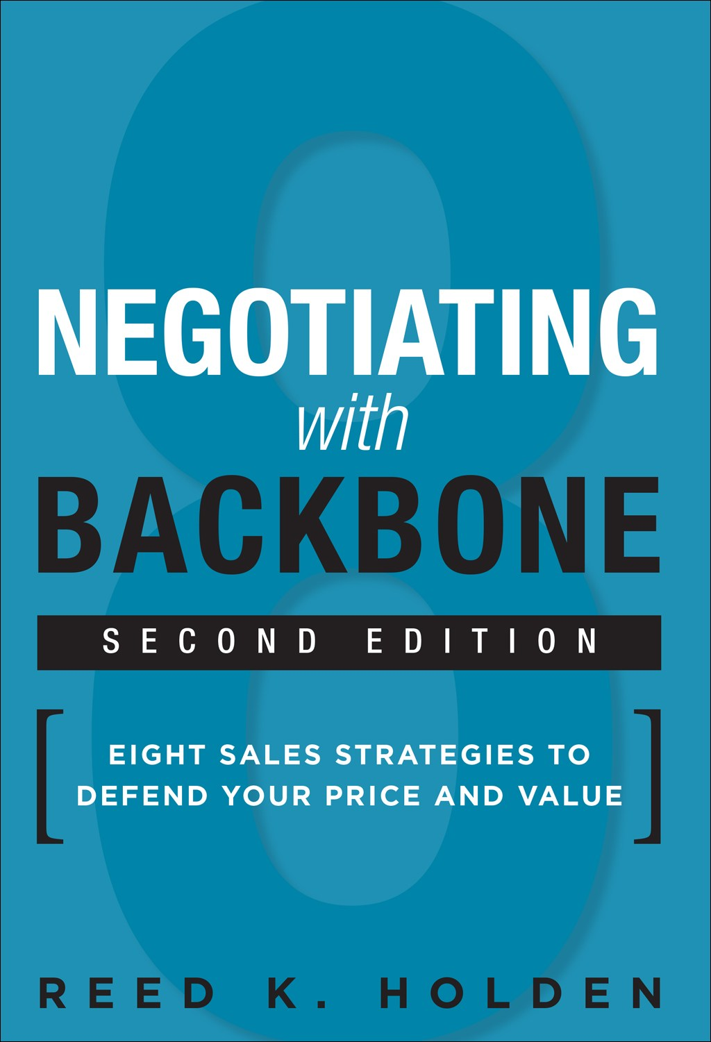 Negotiating with Backbone: Eight Sales Strategies to Defend Your Price and Value, 2nd Edition