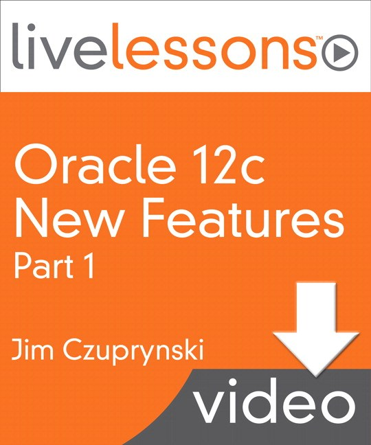Oracle 12c New Features, Part I LiveLessons (Video Training), Download Version