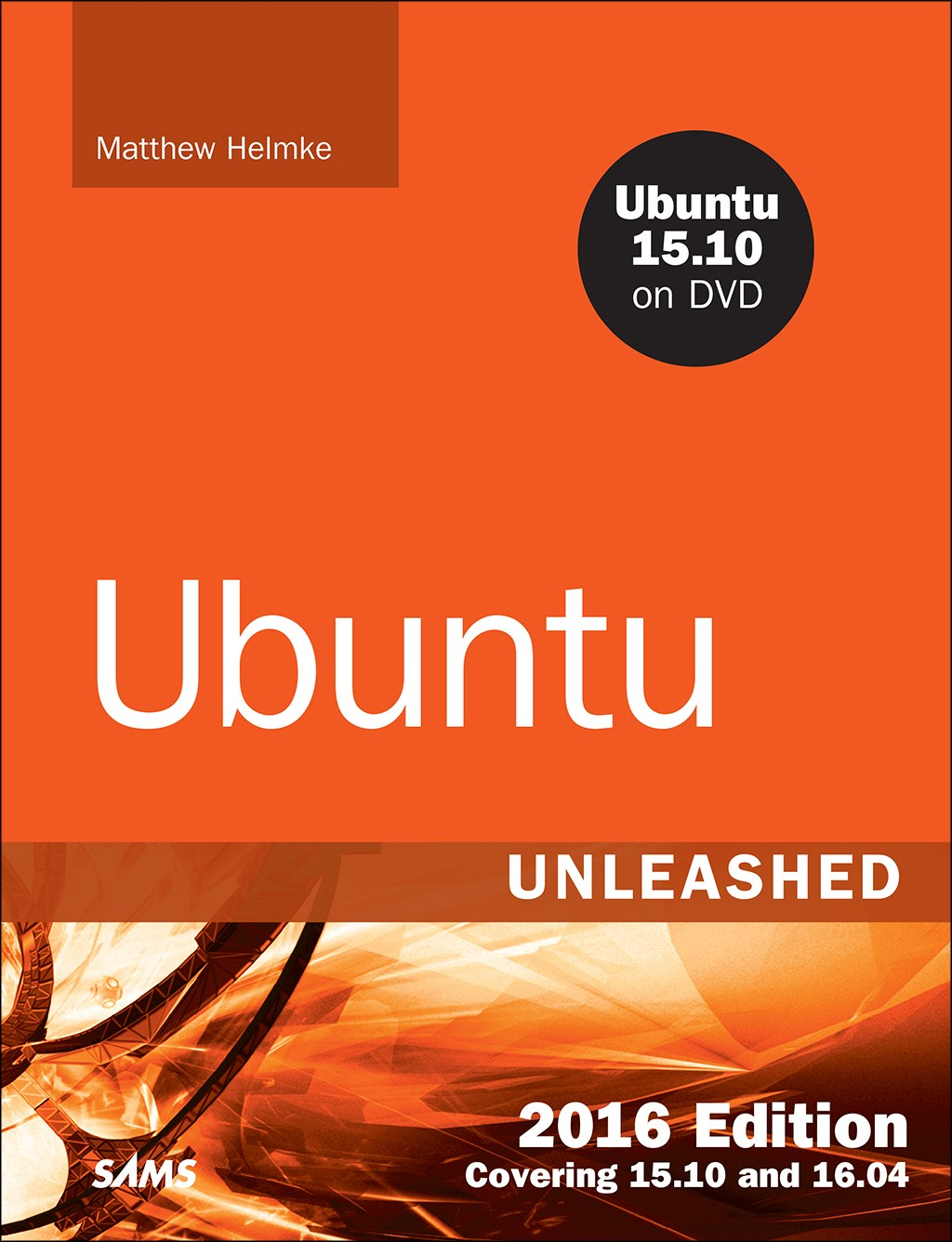 Ubuntu Unleashed 2016 Edition: Covering 15.10 and 16.04, 11th Edition