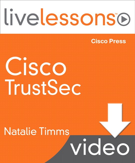 Lesson 6: Implementing TrustSec on Cisco Switches and Routers and Wireless Devices, Downloadable Version