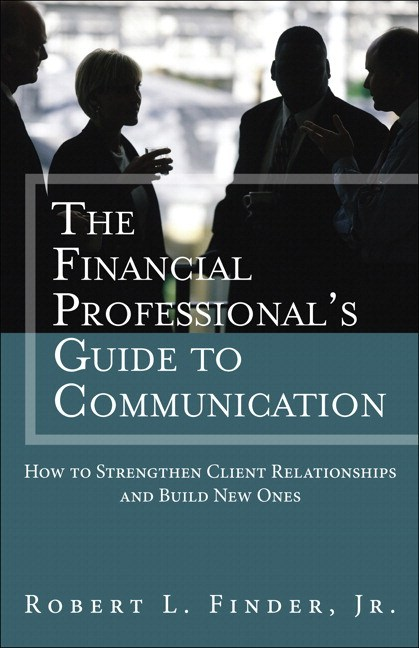 Financial Professional's Guide to Communication, The: How to Strengthen Client Relationships and Build New Ones (paperback)