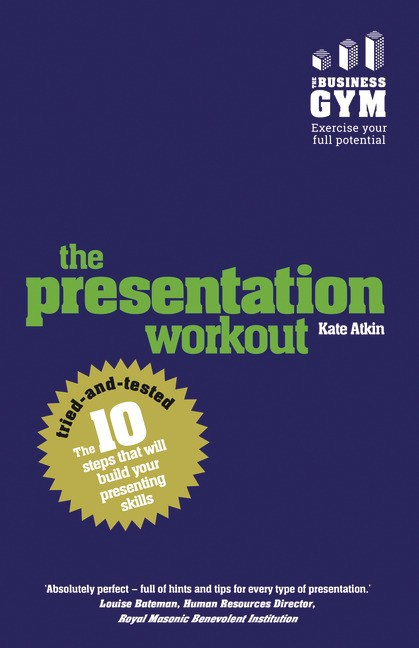 Presentation Workout, The: The 10 Tried-and-Tested Steps That Will Build Your Presenting and Pitching Skills