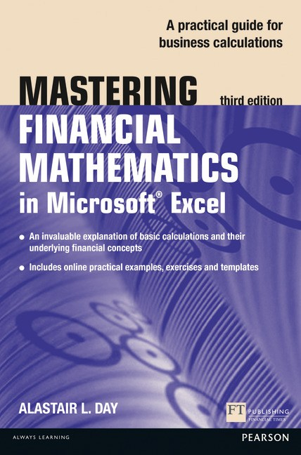 Mastering Financial Mathematics in Microsoft Excel 2013: A Practical Guide to Business Calculations, 3rd Edition