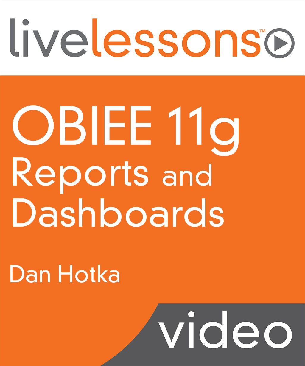 OBIEE  (Oracle Business Intelligence Enterprise Edition) 11g Reports and Dashboards LiveLessons (Video Training), Downloadable Version