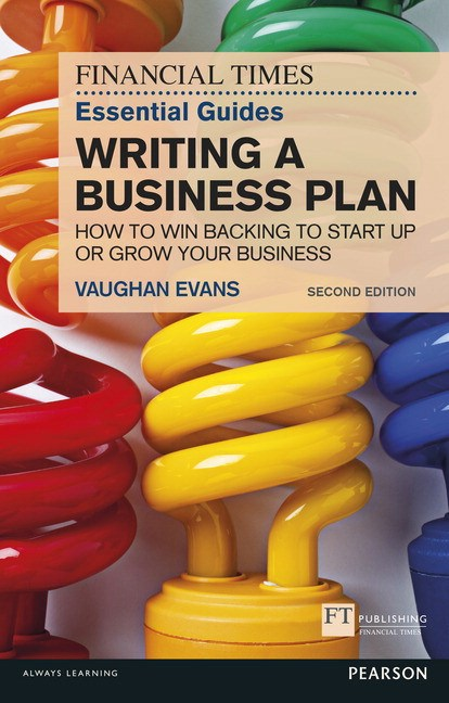 FT Essential Guide to Writing a Business Plan, The, 2nd Edition