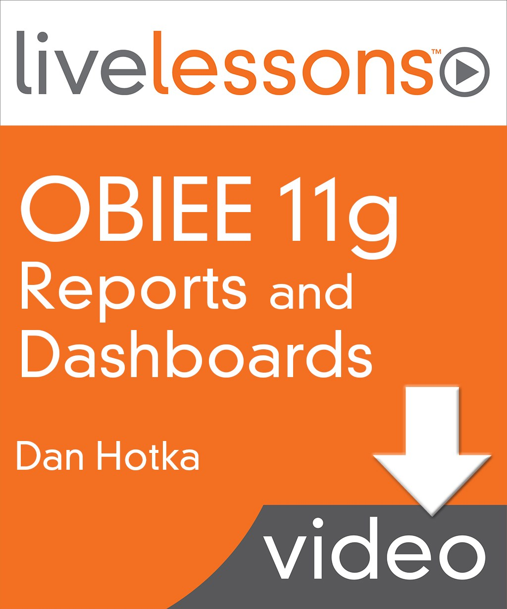 OBIEE (Oracle Business Intelligence Enterprise Edition) 11g Reports and Dashboards LiveLessons
