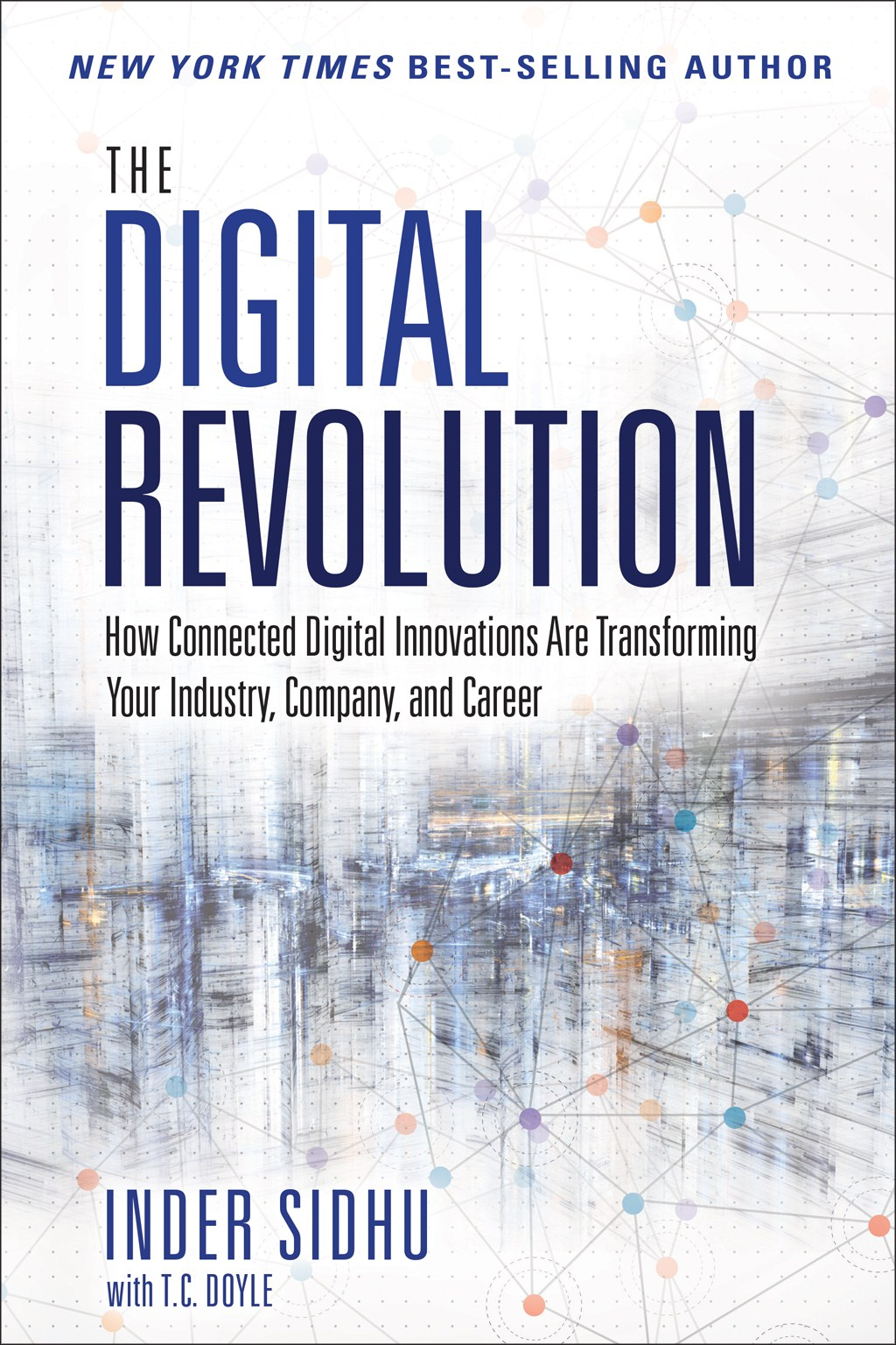Digital Revolution, The: How Connected Digital Innovations Are Transforming Your Industry, Company & Career
