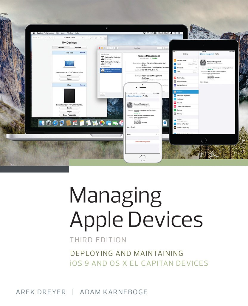 Managing Apple Devices: Deploying and Maintaining iOS 9 and OS X El Capitan Devices, 3rd Edition