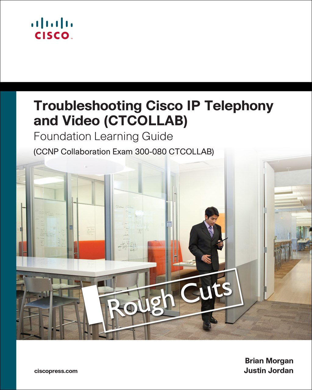 Troubleshooting Cisco IP Telephony and Video (CTCOLLAB) Foundation Learning Guide (CCNP Collaboration Exam 300-080 CTCOLLAB), Rough Cuts