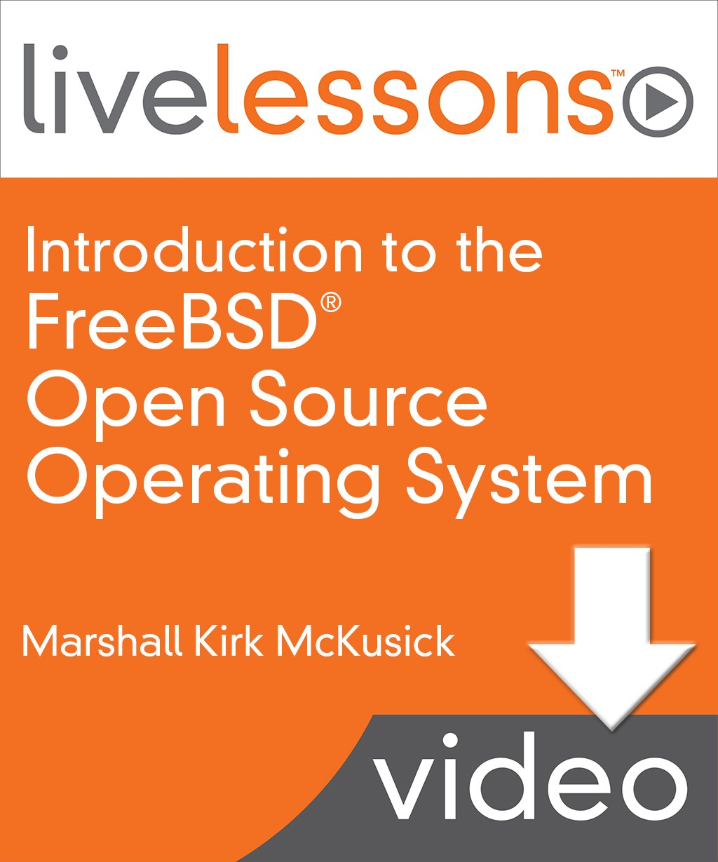Introduction to the FreeBSD Open Source Operating System LiveLessons, Downloadable Version