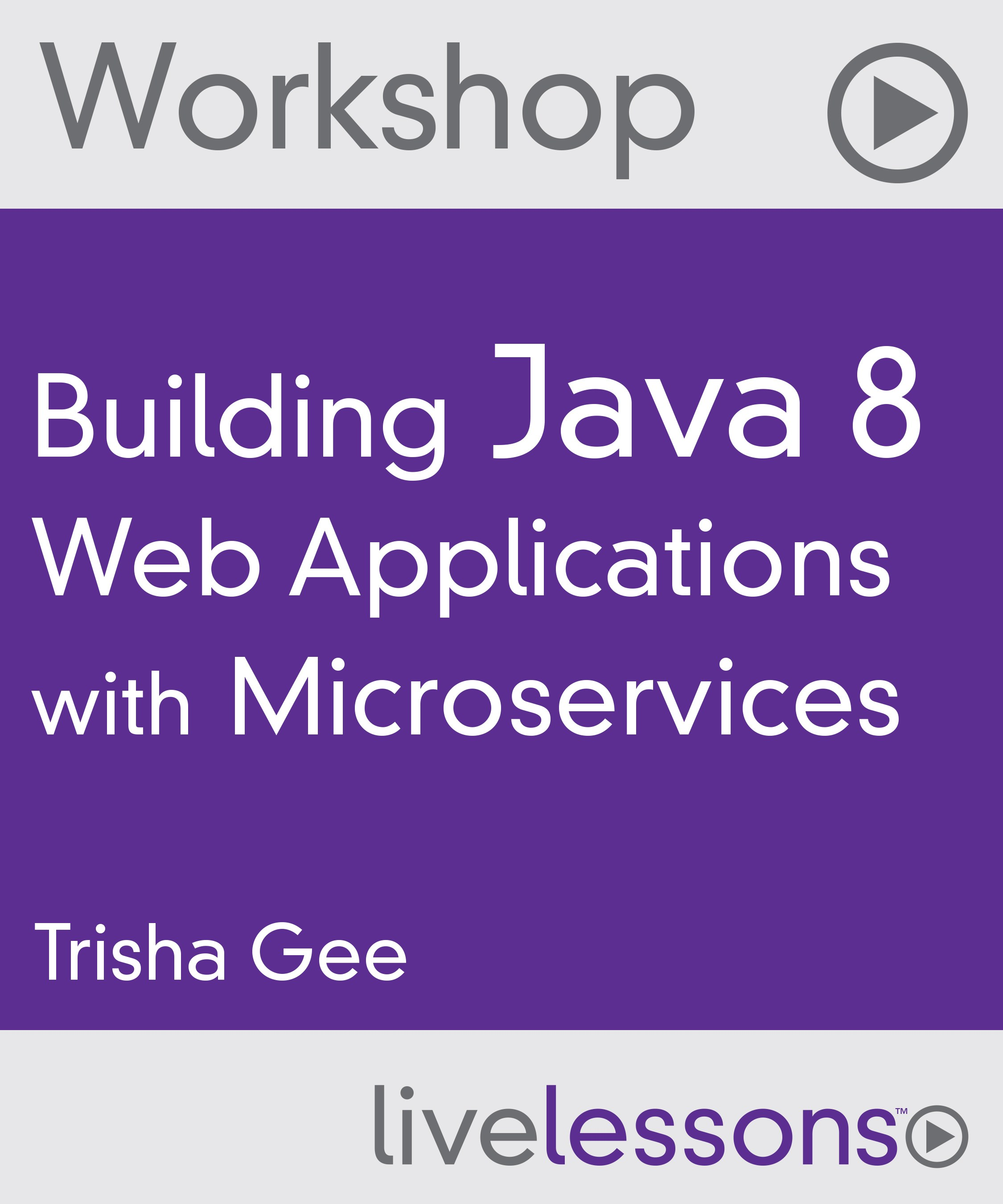 Building Java 8 Web Applications with Microservices (Workshop), LiveLesssons, Downloadable Version