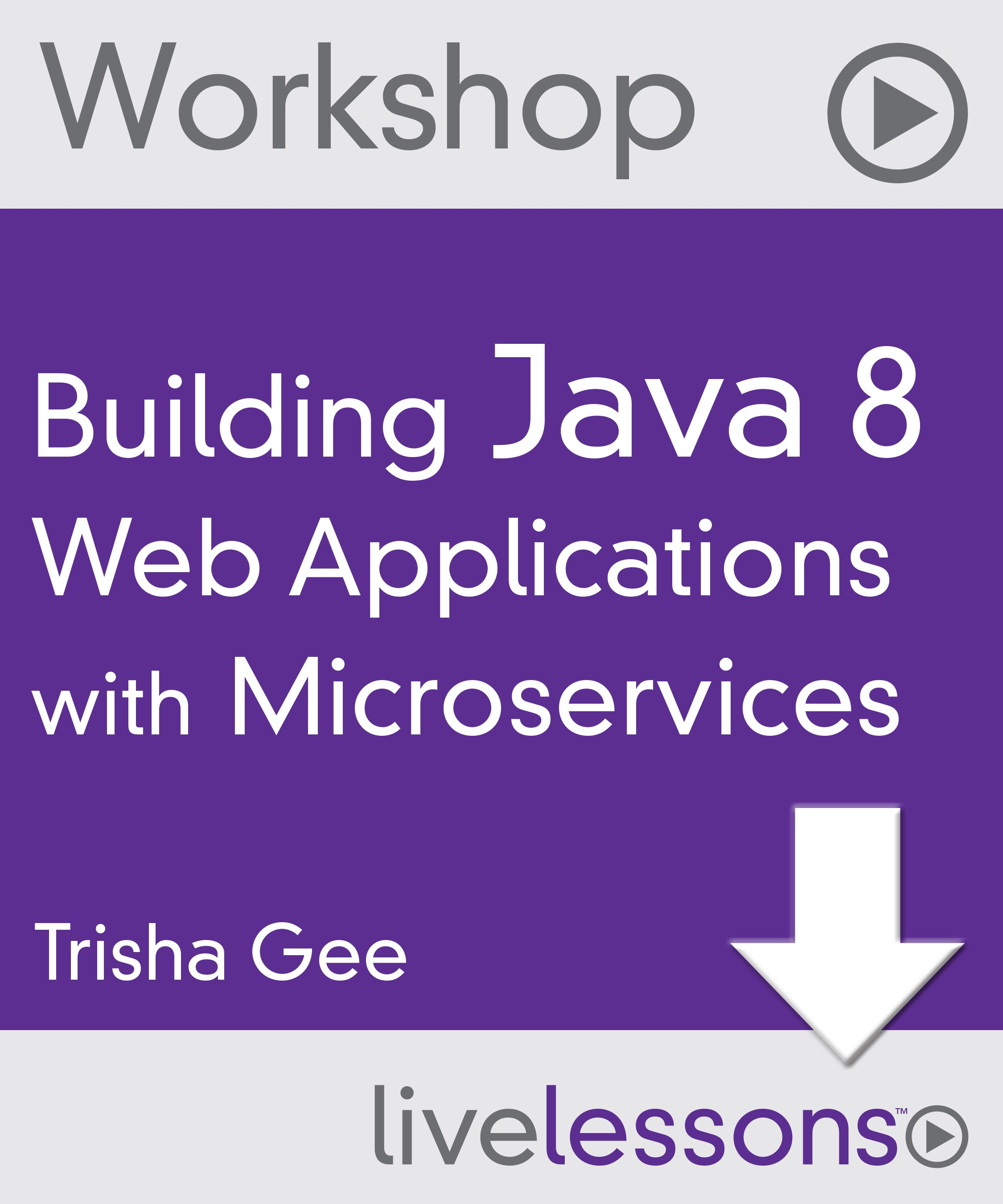 Building Java 8 Web Applications with Microservices (Workshop), LiveLesssons, Downloadable Video