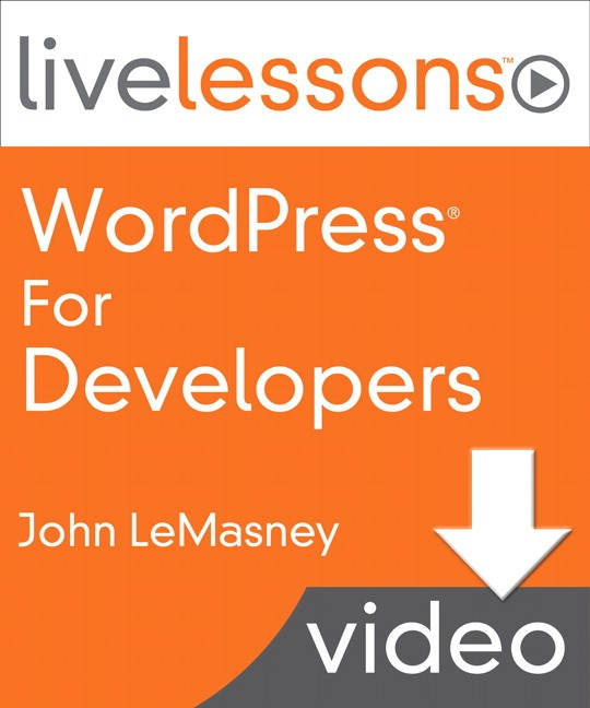 WordPress for Developers LiveLessons (Video Training)
