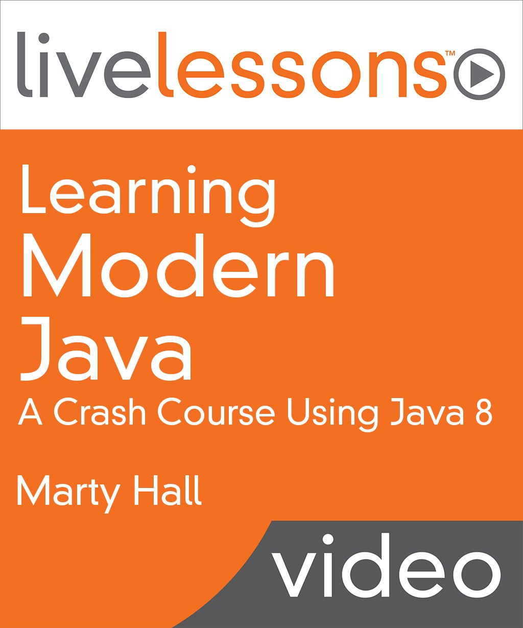 Learning Modern Java LiveLessons (Video Training), Downloadable Version: A Crash Course Using Java 8
