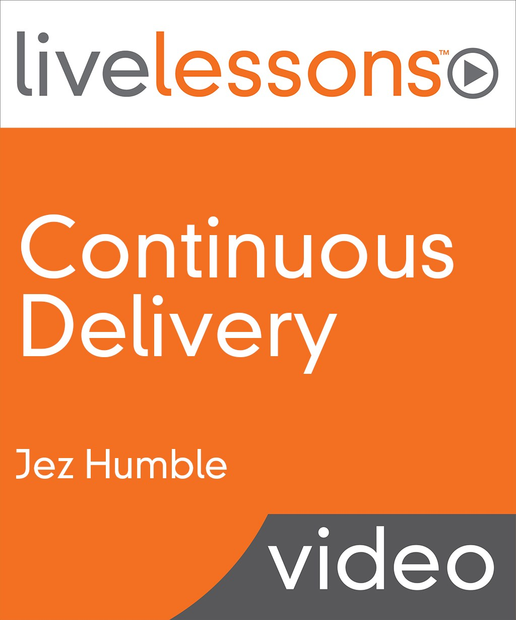 Continuous Delivery LiveLessons (Video Training), Downloadable Version