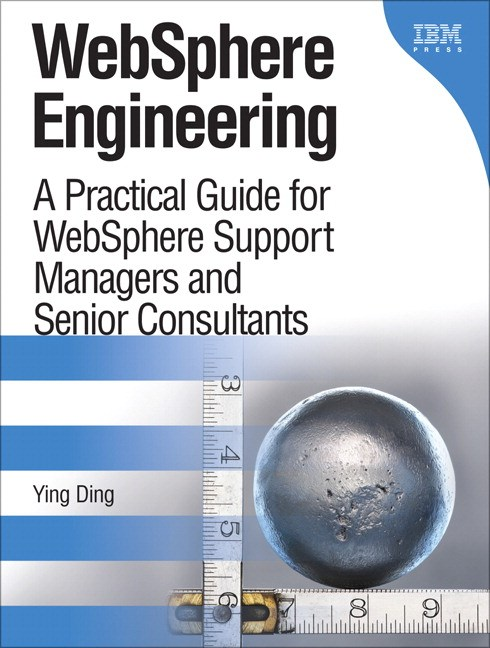 WebSphere Engineering: A Practical Guide for WebSphere Support Managers and Senior Consultants (paperback)