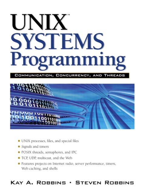 UNIX Systems Programming: Communication, Concurrency and Threads: Communication, Concurrency and Threads, 2nd Edition
