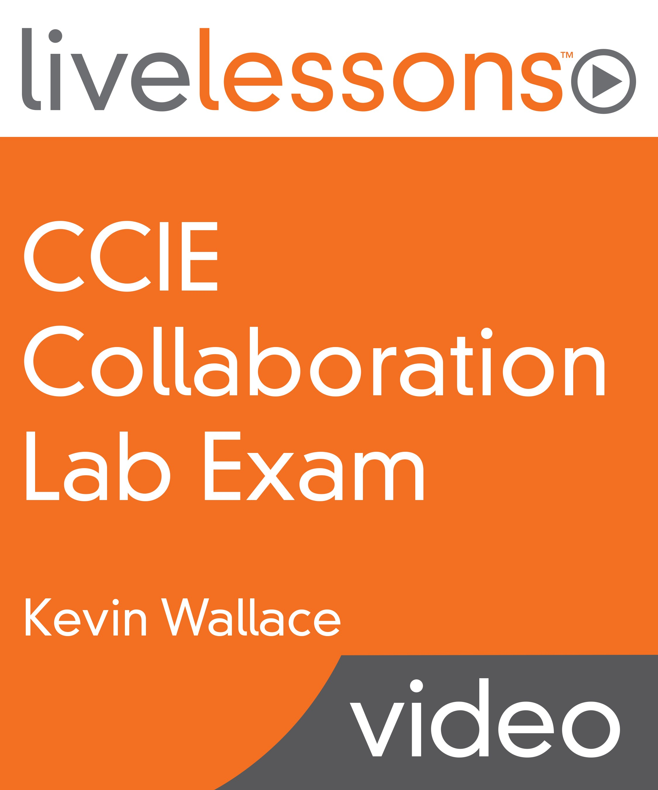 CCIE Collaboration Lab Exam LiveLessons