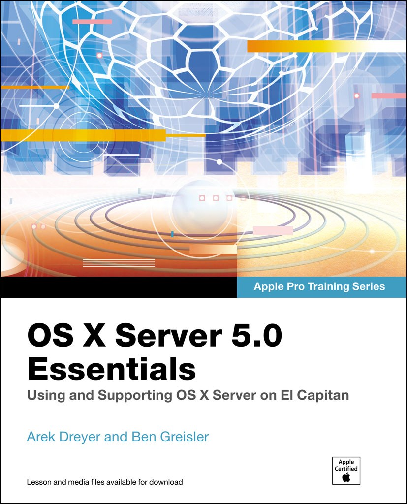 OS X Server 5.0 Essentials - Apple Pro Training Series: Using and Supporting OS X Server on El Capitan, 3rd Edition