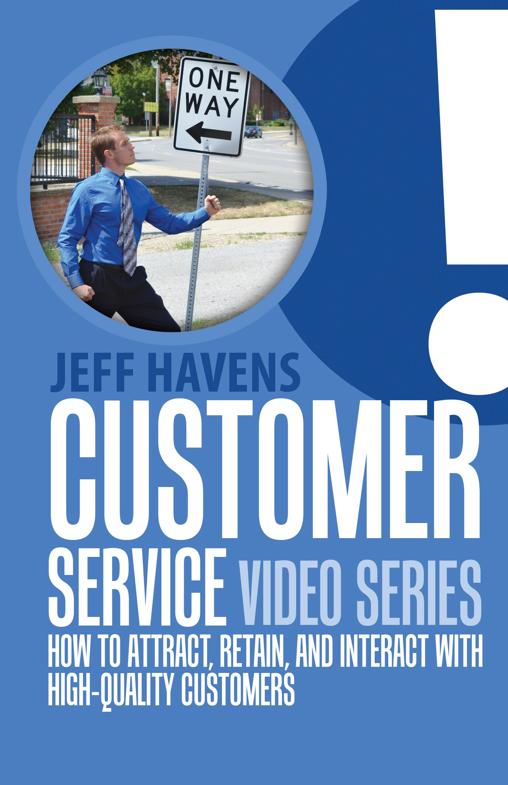 Customer Service Video Series: How to Attract, Retain, and Interact with High-Quality Customers