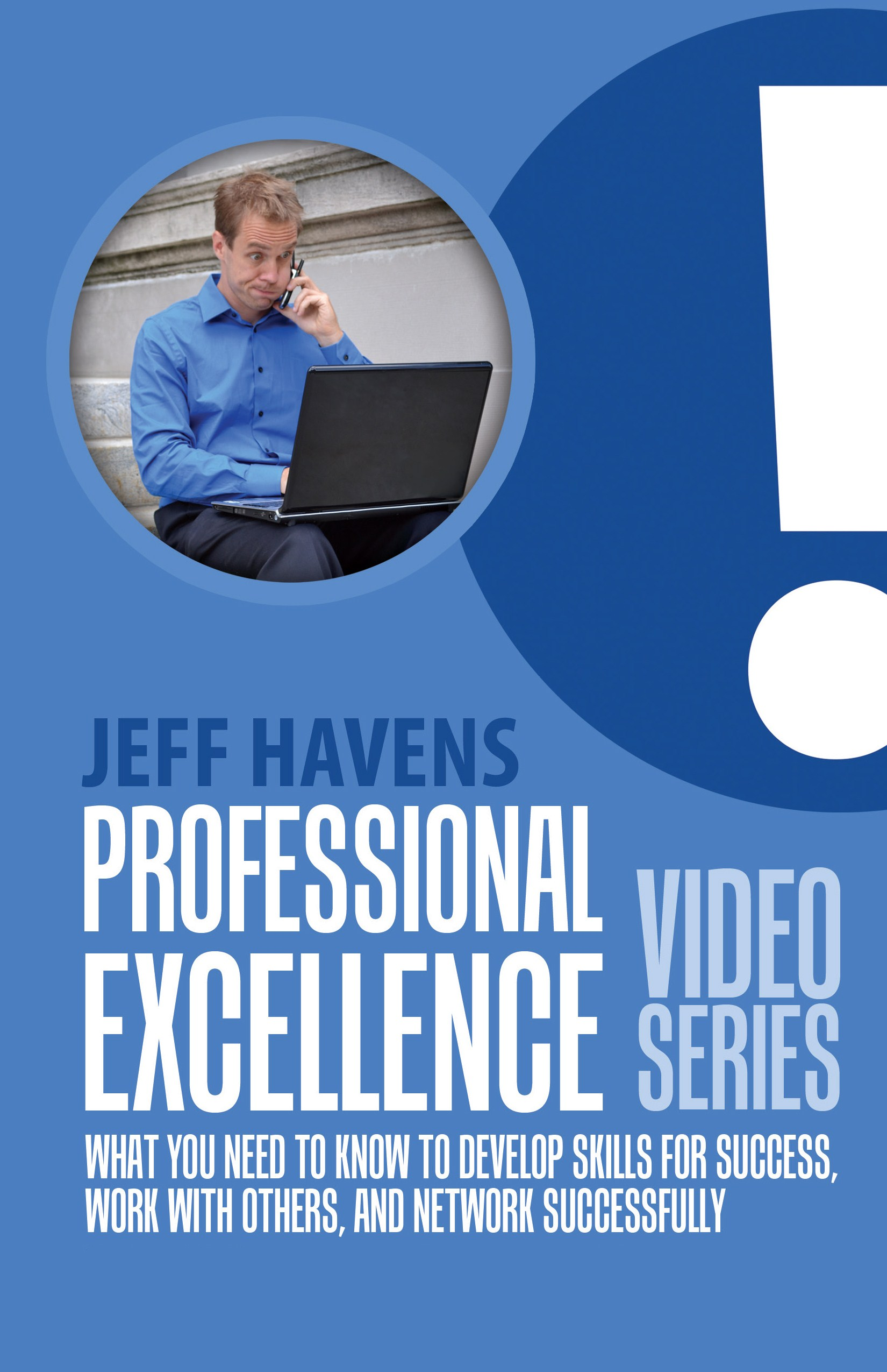 Professional Excellence Video Series: What You Need to Know to Develop Skills for Success, Work with Others, and Network Successfully