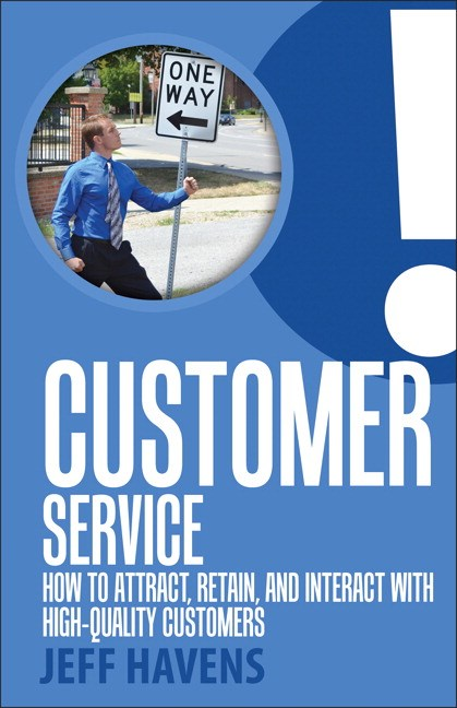 Customer Service: How to Attract, Retain, and Interact with High-Quality Customers