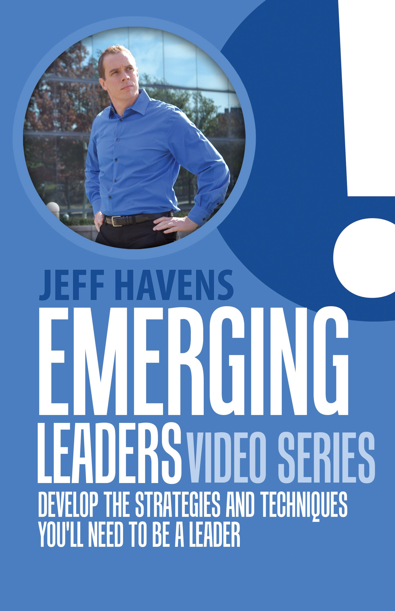 Emerging Leaders Video Series: Develop the Strategies and Techniques You'll Need to be a Leader