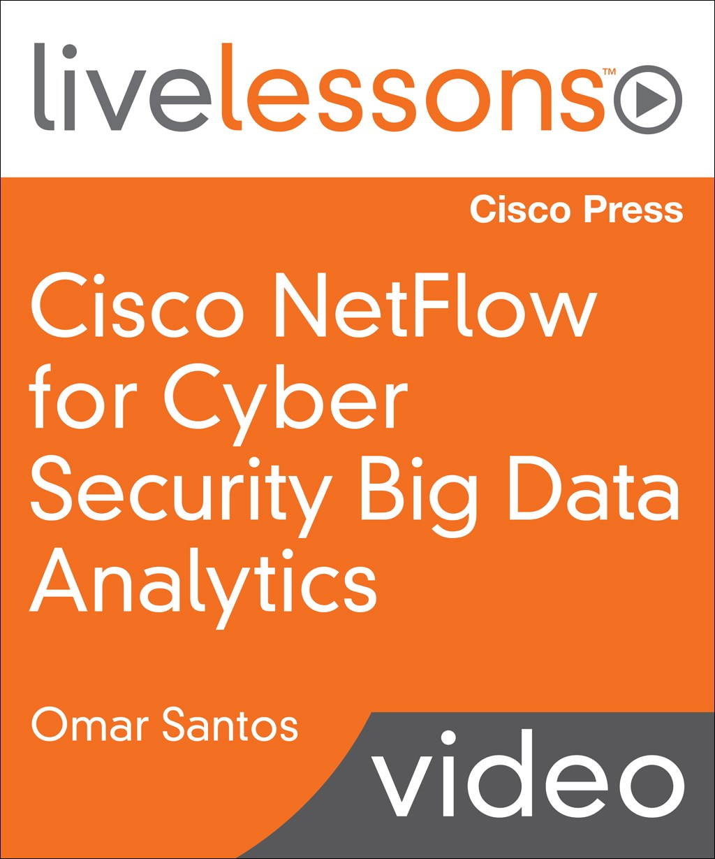 Cisco NetFlow LiveLessons: Big Data Analytics for Cyber Security