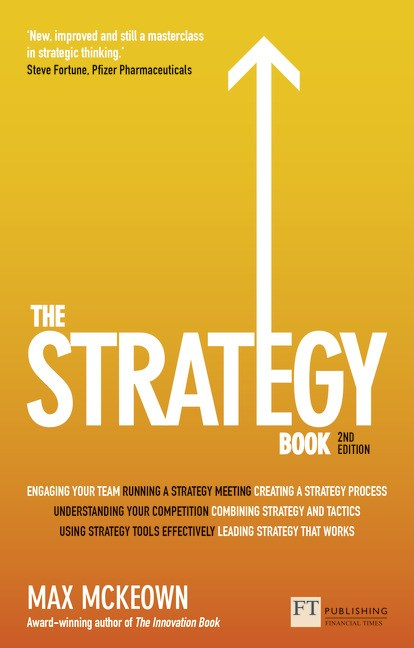Strategy Book, The: How to Think and Act Strategically to Deliver Outstanding Results, 2nd Edition