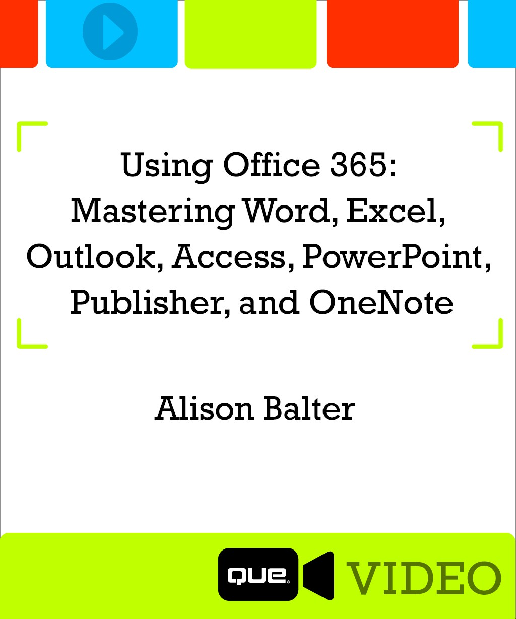 Using Office 365: Mastering Word, Excel, Outlook, Access, PowerPoint, Publisher and OneNote (Que Video)