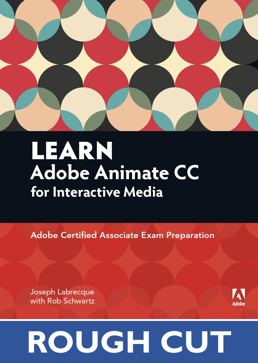 Learn Adobe Animate CC for Interactive Media, Rough Cuts: Adobe Certified Associate Exam Preparation