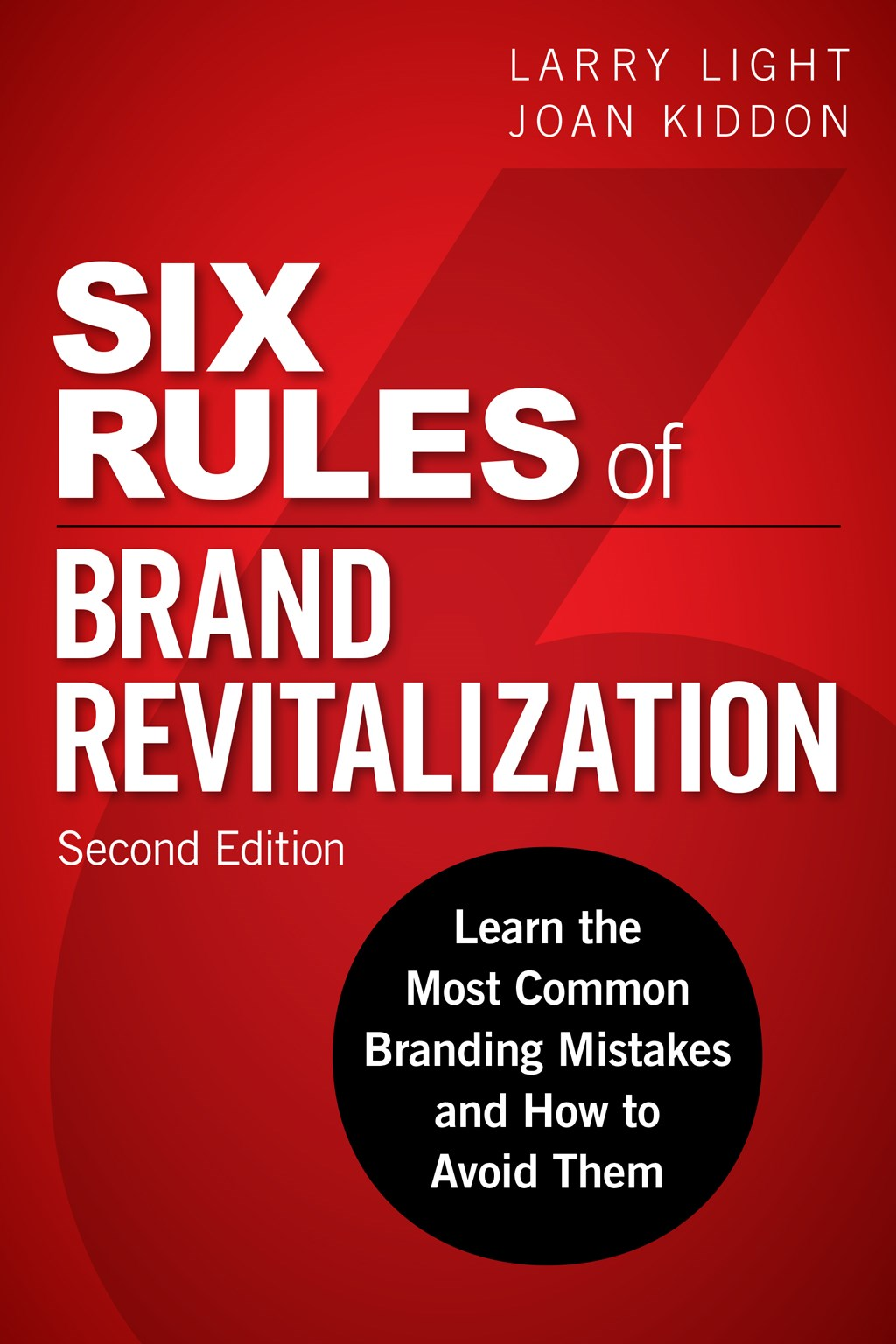 Six Rules of Brand Revitalization, Second Edition: Learn the Most Common Branding Mistakes and How to Avoid Them, 2nd Edition